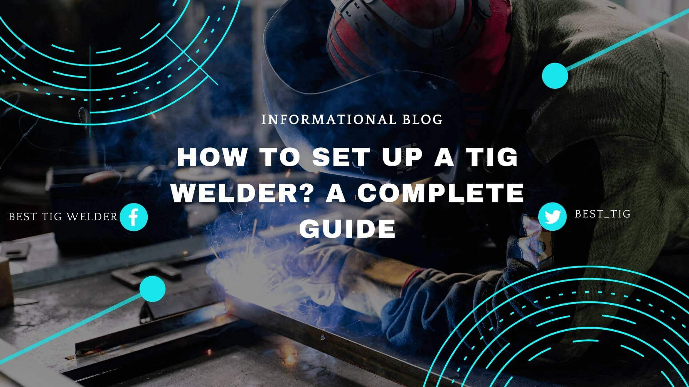 How To Set Up a Tig Welder? A Complete Guide...