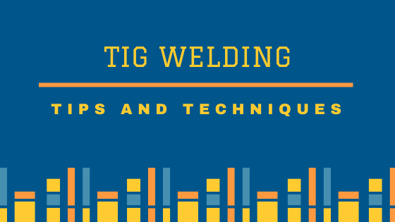 Basic Tig Welding Tips and Techniques For the Beginner's